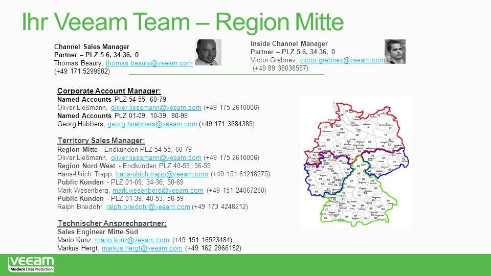 Ihr Veeam Team – Region Mitte Channel Sales Manager Partner – PLZ 5-6, 34-36, 0 Thomas Beaury, thomas.beaury@veeam.comthomas.beaury@veeam.com (+49 171