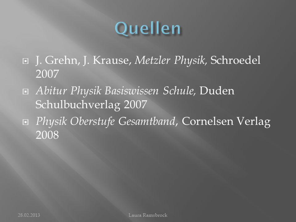  J. Grehn, J. Krause, Metzler Physik, Schroedel 2007  Abitur Physik Basiswissen Schule, Duden Schulbuchverlag 2007  Physik Oberstufe Gesamtband, Co