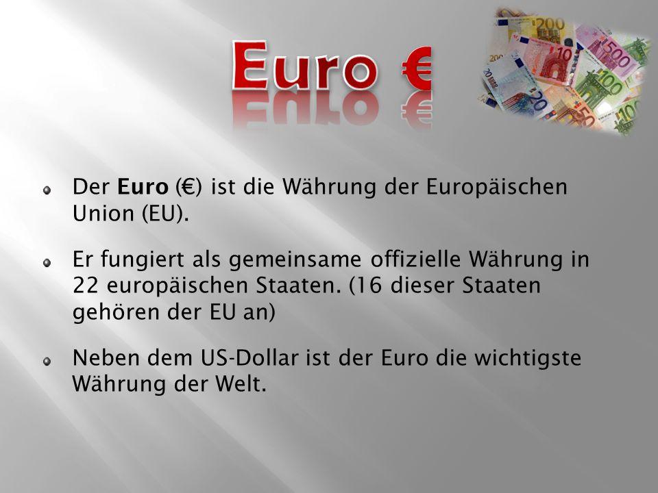 Der Euro (€) ist die Währung der Europäischen Union (EU).