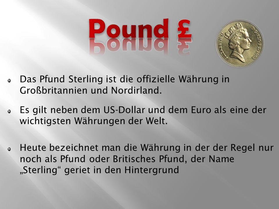 Das Pfund Sterling ist die offizielle Währung in Großbritannien und Nordirland.