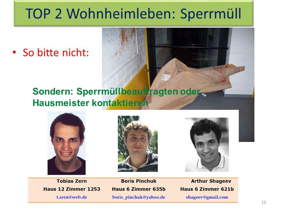 TOP 2 Wohnheimleben: Sperrmüll So bitte nicht: 16 Sondern: Sperrmüllbeauftragten oder Hausmeister kontaktieren