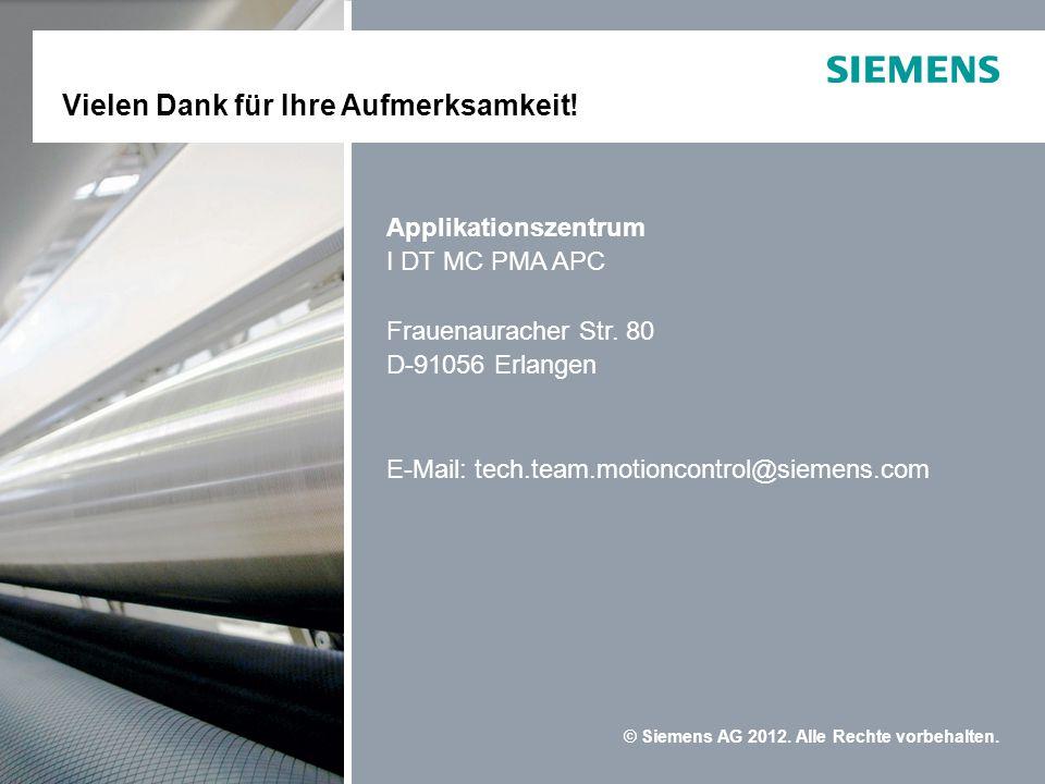 © Siemens AG 2012. Alle Rechte vorbehalten. Applikationszentrum I DT MC PMA APC Frauenauracher Str. 80 D-91056 Erlangen E-Mail: tech.team.motioncontro