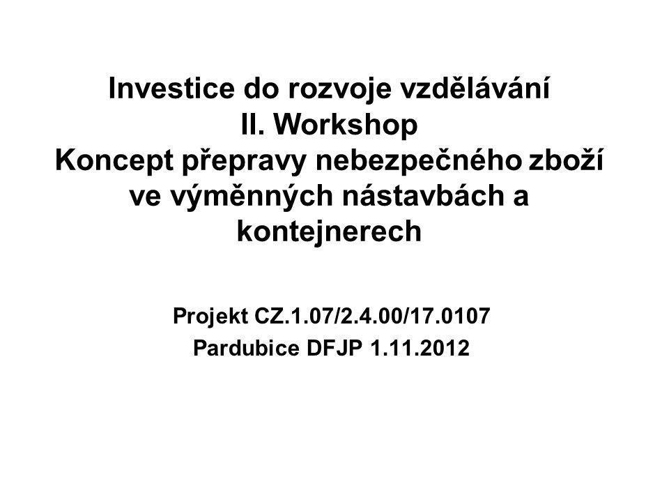 Investice do rozvoje vzdělávání II. Workshop Koncept přepravy nebezpečného zboží ve výměnných nástavbách a kontejnerech Projekt CZ.1.07/2.4.00/17.0107