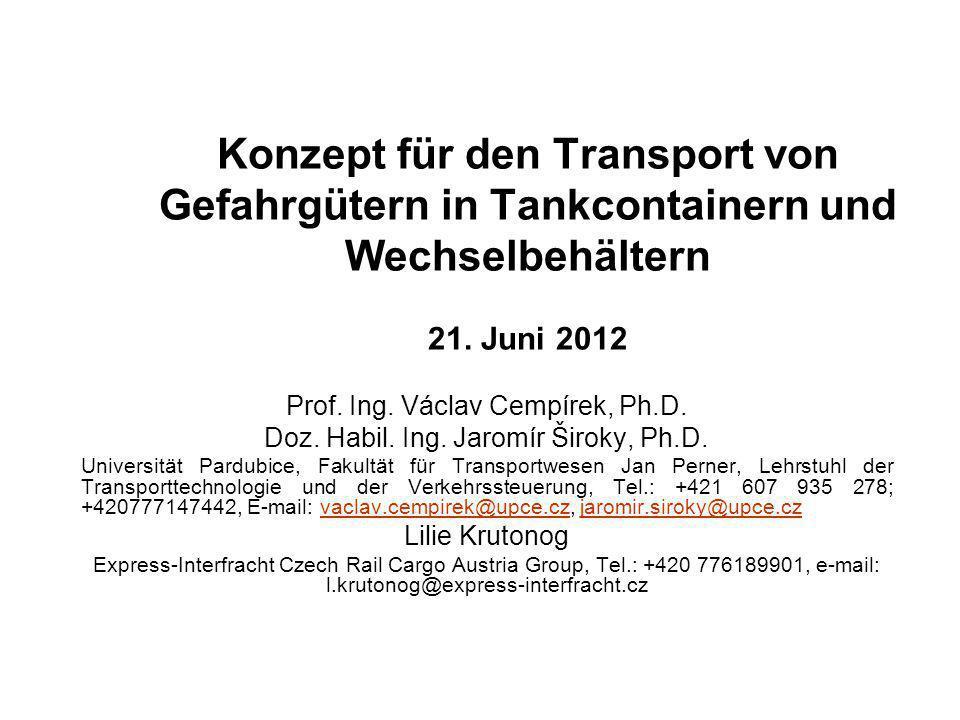 Konzept für den Transport von Gefahrgütern in Tankcontainern und Wechselbehältern 21. Juni 2012 Prof. Ing. Václav Cempírek, Ph.D. Doz. Habil. Ing. Jar