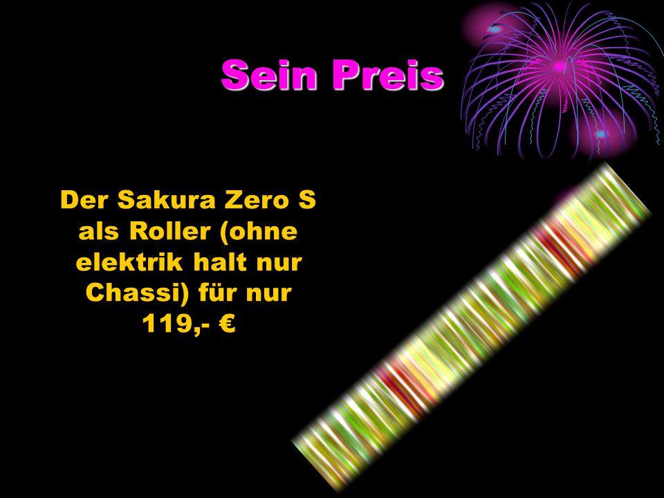 Sein Preis Der Sakura Zero S als Roller (ohne elektrik halt nur Chassi) für nur 119,- €