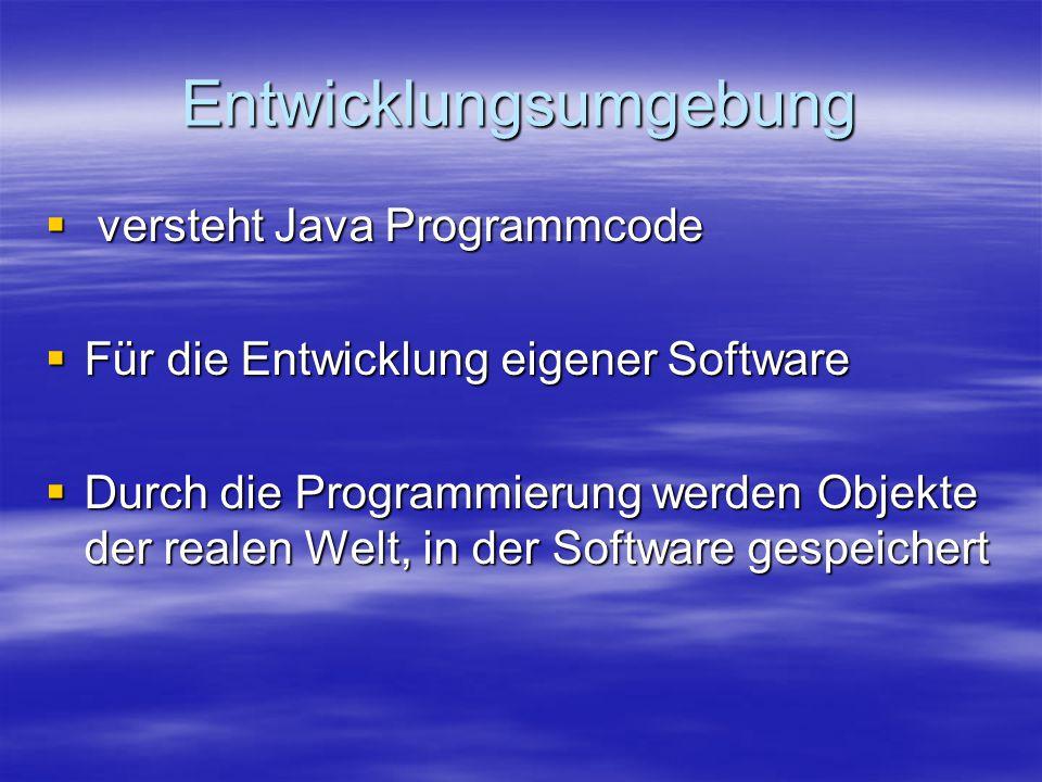 Entwicklungsumgebung  versteht Java Programmcode  Für die Entwicklung eigener Software  Durch die Programmierung werden Objekte der realen Welt, in