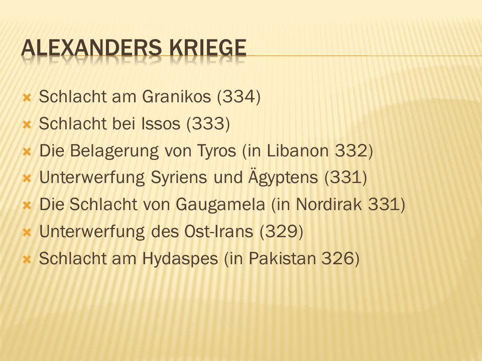  Schlacht am Granikos (334)  Schlacht bei Issos (333)  Die Belagerung von Tyros (in Libanon 332)  Unterwerfung Syriens und Ägyptens (331)  Die Sc