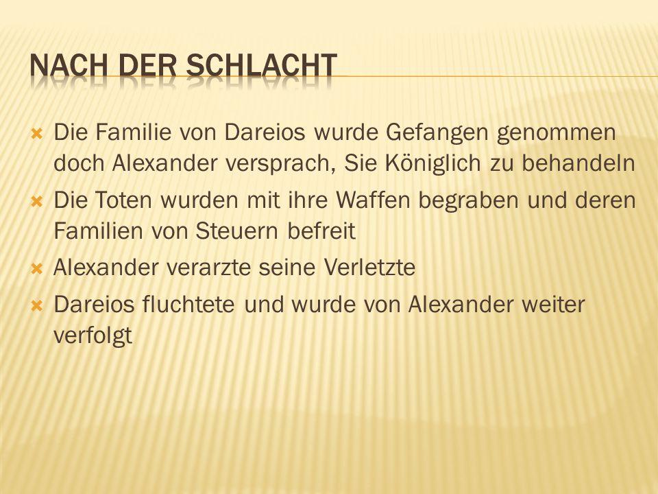  Die Familie von Dareios wurde Gefangen genommen doch Alexander versprach, Sie Königlich zu behandeln  Die Toten wurden mit ihre Waffen begraben und