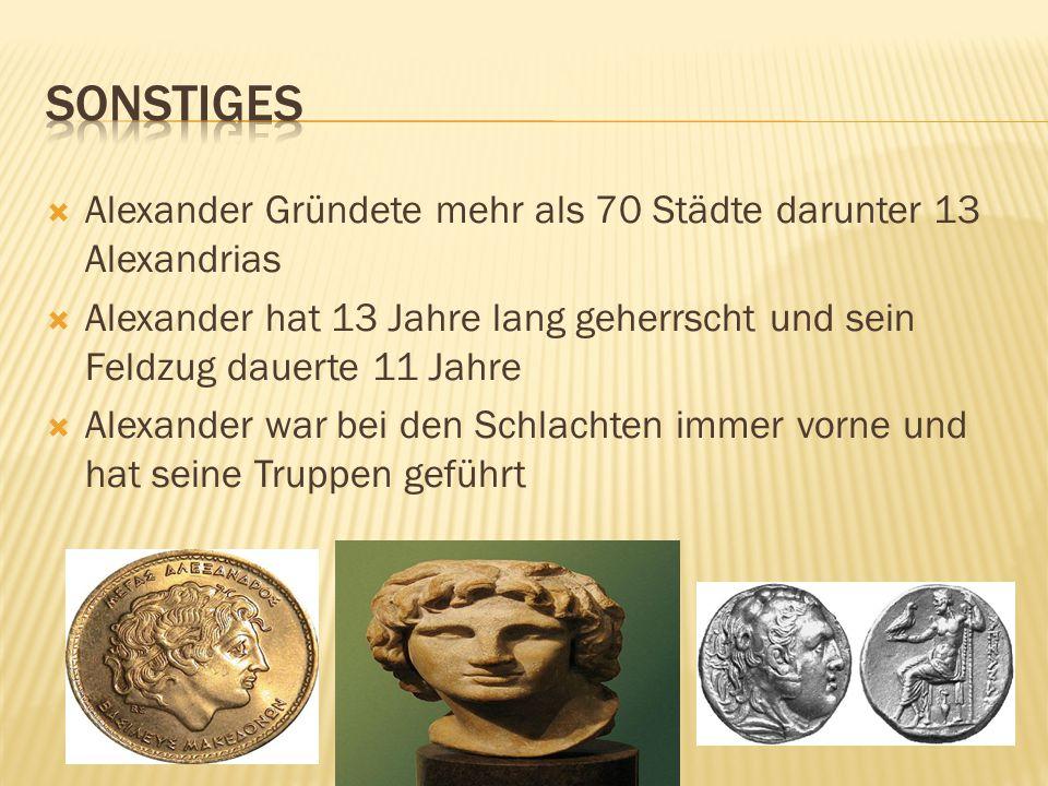  Alexander Gründete mehr als 70 Städte darunter 13 Alexandrias  Alexander hat 13 Jahre lang geherrscht und sein Feldzug dauerte 11 Jahre  Alexander
