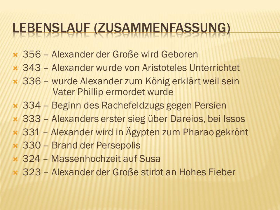  356 – Alexander der Große wird Geboren  343 – Alexander wurde von Aristoteles Unterrichtet  336 – wurde Alexander zum König erklärt weil sein Vate
