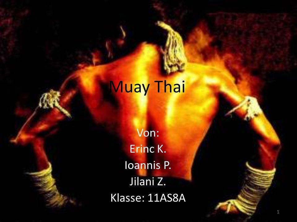 Muay Thai Von: Erinc K. Ioannis P. Jilani Z. Klasse: 11AS8A 1