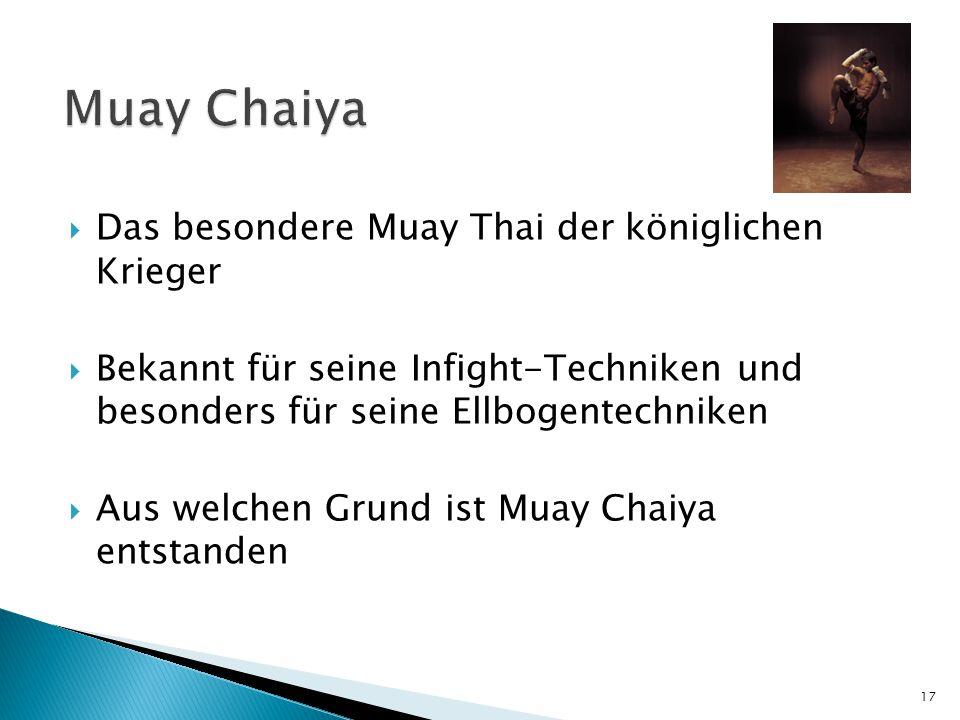  Das besondere Muay Thai der königlichen Krieger  Bekannt für seine Infight-Techniken und besonders für seine Ellbogentechniken  Aus welchen Grund ist Muay Chaiya entstanden 17