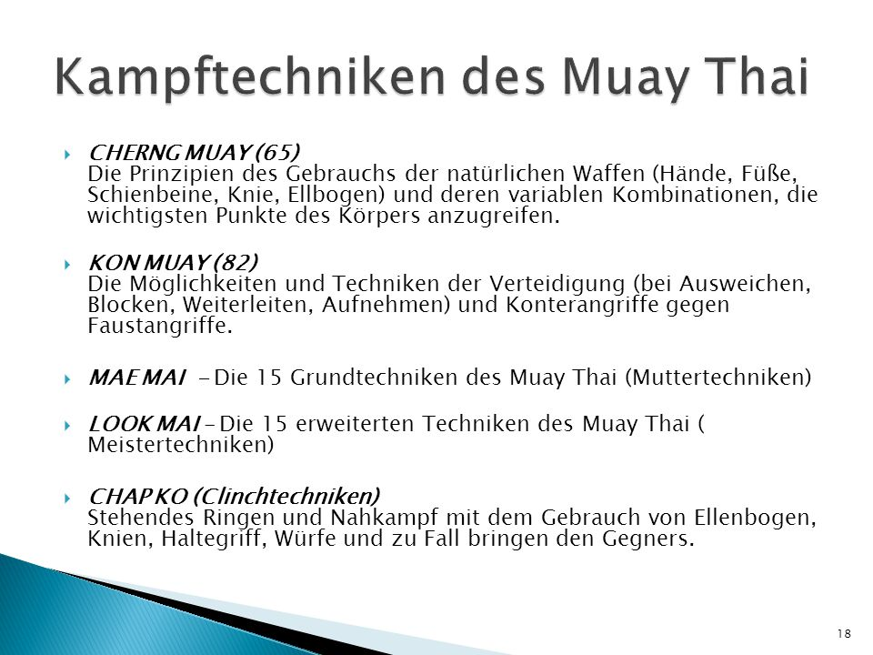  CHERNG MUAY (65) Die Prinzipien des Gebrauchs der natürlichen Waffen (Hände, Füße, Schienbeine, Knie, Ellbogen) und deren variablen Kombinationen, die wichtigsten Punkte des Körpers anzugreifen.