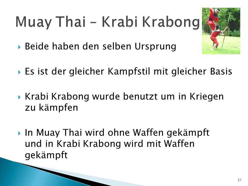  Beide haben den selben Ursprung  Es ist der gleicher Kampfstil mit gleicher Basis  Krabi Krabong wurde benutzt um in Kriegen zu kämpfen  In Muay Thai wird ohne Waffen gekämpft und in Krabi Krabong wird mit Waffen gekämpft 21