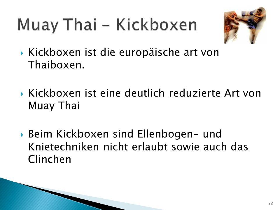  Kickboxen ist die europäische art von Thaiboxen.  Kickboxen ist eine deutlich reduzierte Art von Muay Thai  Beim Kickboxen sind Ellenbogen- und Kn