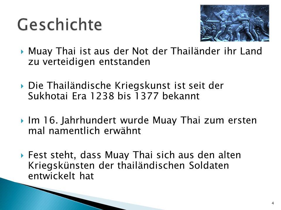  Muay Thai ist aus der Not der Thailänder ihr Land zu verteidigen entstanden  Die Thailändische Kriegskunst ist seit der Sukhotai Era 1238 bis 1377 bekannt  Im 16.