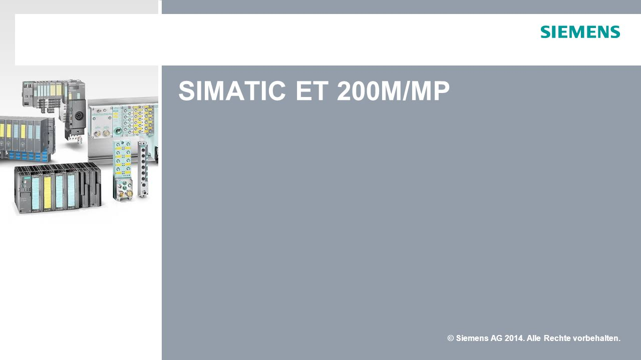 © Siemens AG 2014. Alle Rechte vorbehalten. SIMATIC ET 200M/MP