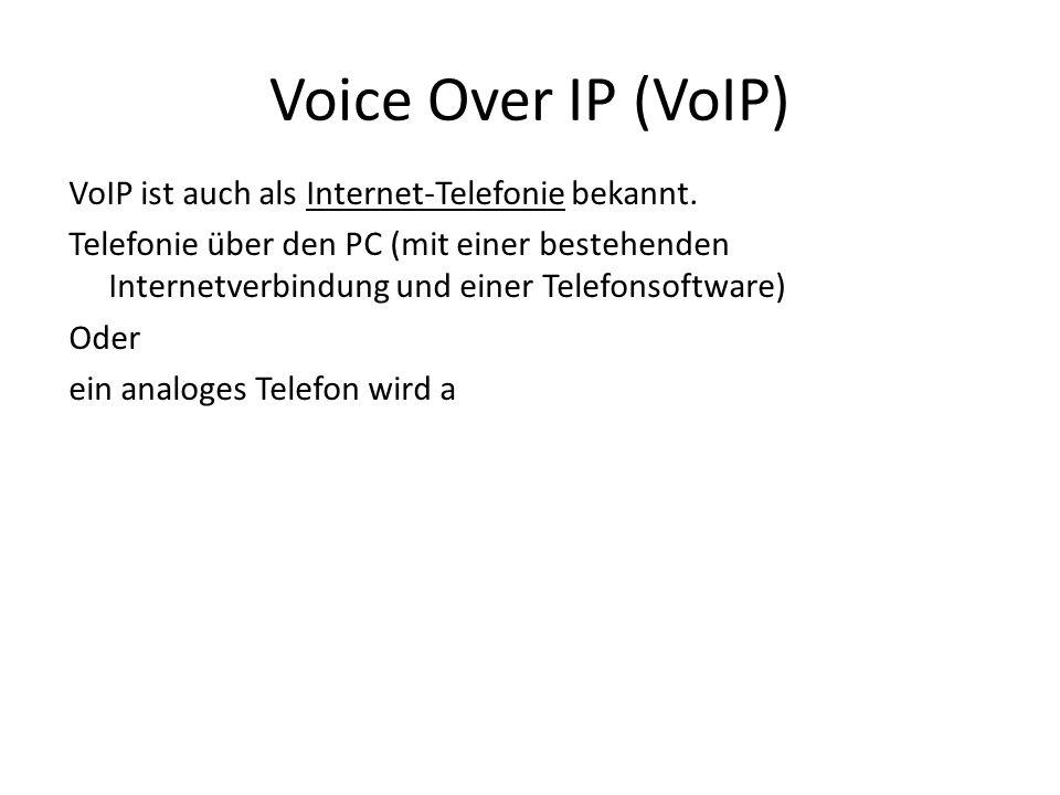 Voice Over IP (VoIP) VoIP ist auch als Internet-Telefonie bekannt.