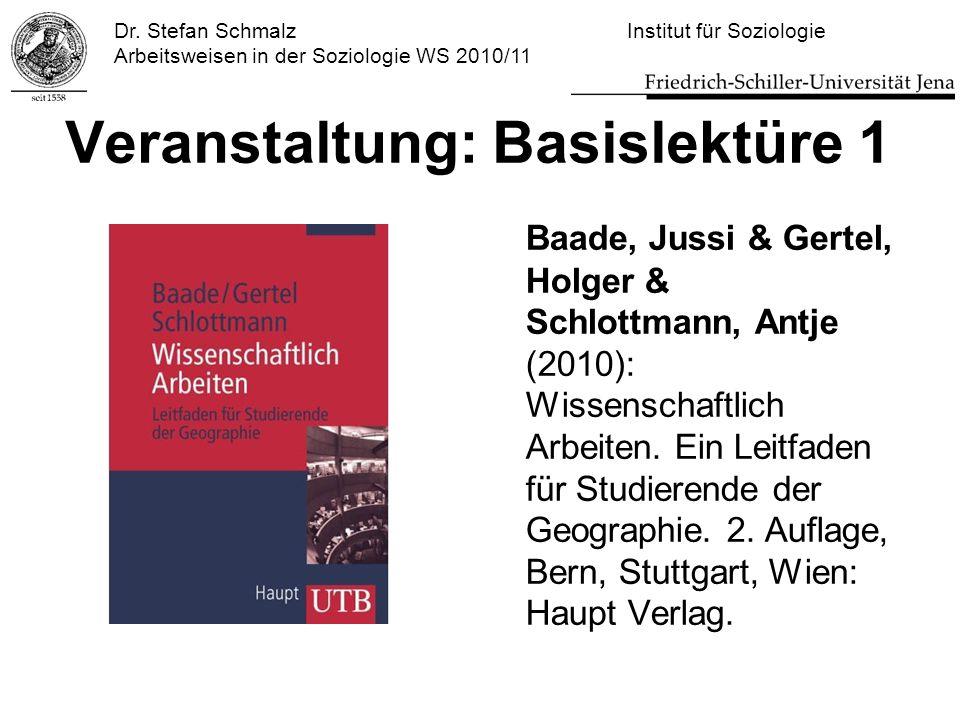 Dr. Stefan Schmalz Institut für Soziologie Arbeitsweisen in der Soziologie WS 2010/11 Veranstaltung: Basislektüre 1 Baade, Jussi & Gertel, Holger & Sc