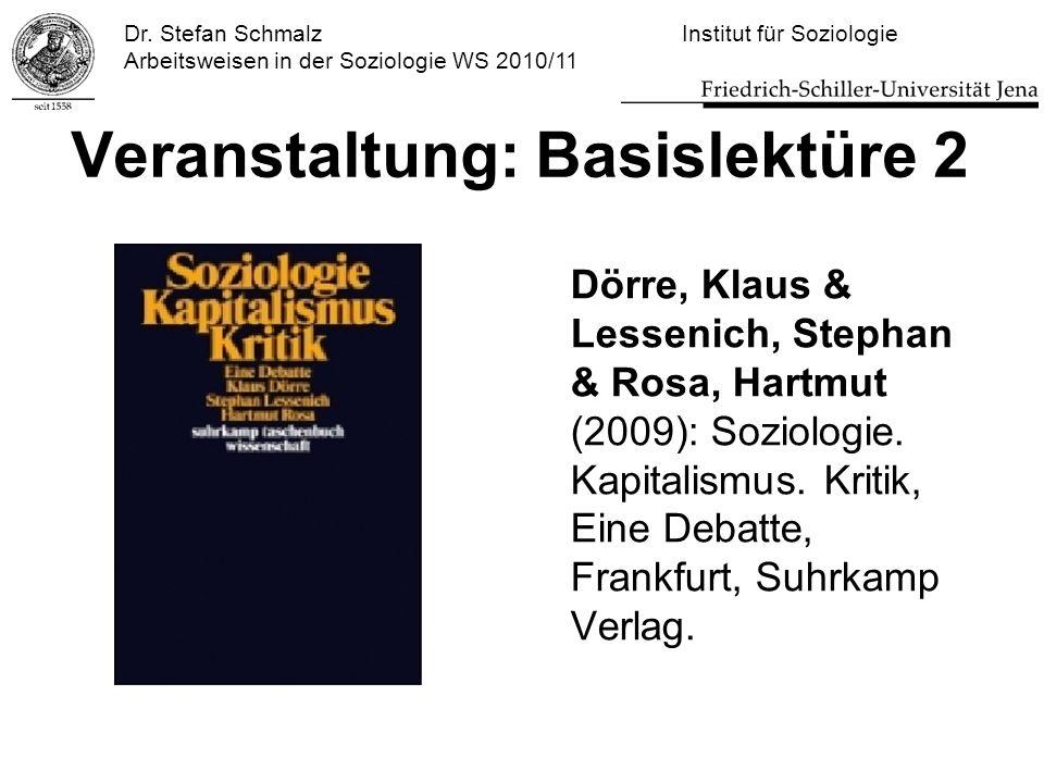 Dr. Stefan Schmalz Institut für Soziologie Arbeitsweisen in der Soziologie WS 2010/11 Veranstaltung: Basislektüre 2 Dörre, Klaus & Lessenich, Stephan
