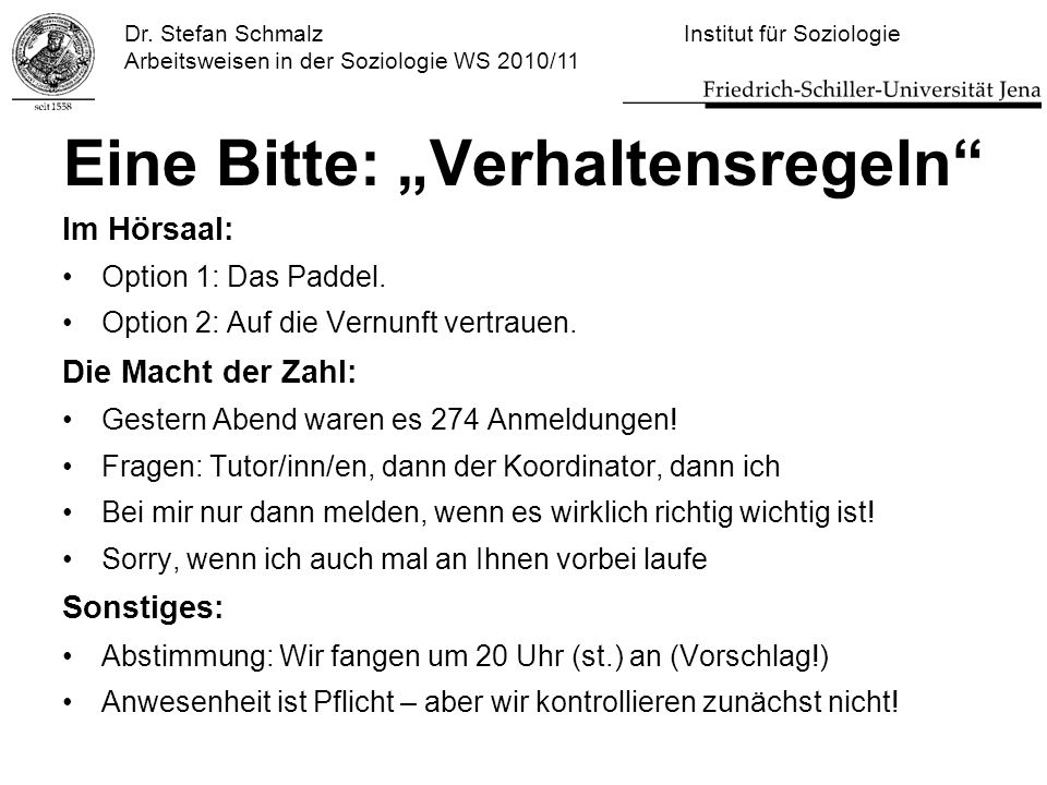 """Dr. Stefan Schmalz Institut für Soziologie Arbeitsweisen in der Soziologie WS 2010/11 Eine Bitte: """"Verhaltensregeln"""" Im Hörsaal: Option 1: Das Paddel."""
