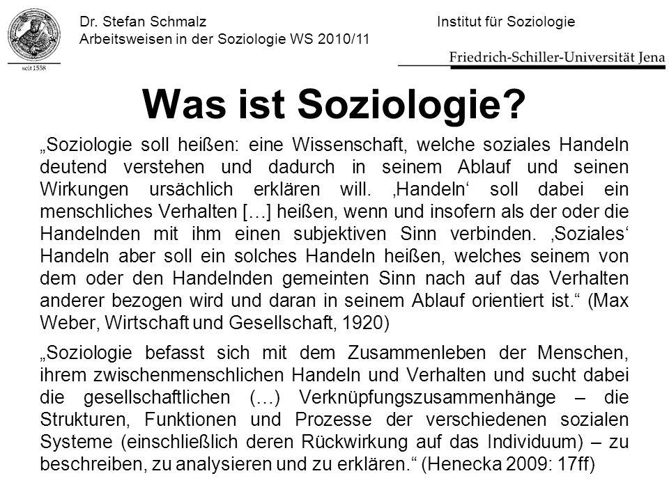 """Dr. Stefan Schmalz Institut für Soziologie Arbeitsweisen in der Soziologie WS 2010/11 Was ist Soziologie? """"Soziologie soll heißen: eine Wissenschaft,"""
