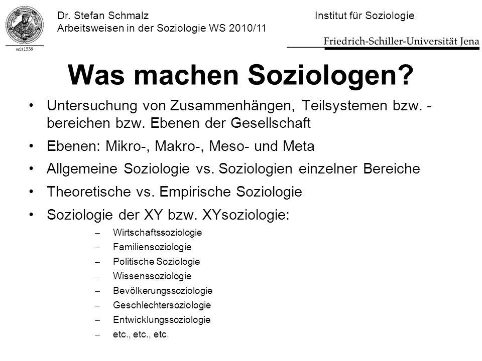 Dr. Stefan Schmalz Institut für Soziologie Arbeitsweisen in der Soziologie WS 2010/11 Was machen Soziologen? Untersuchung von Zusammenhängen, Teilsyst