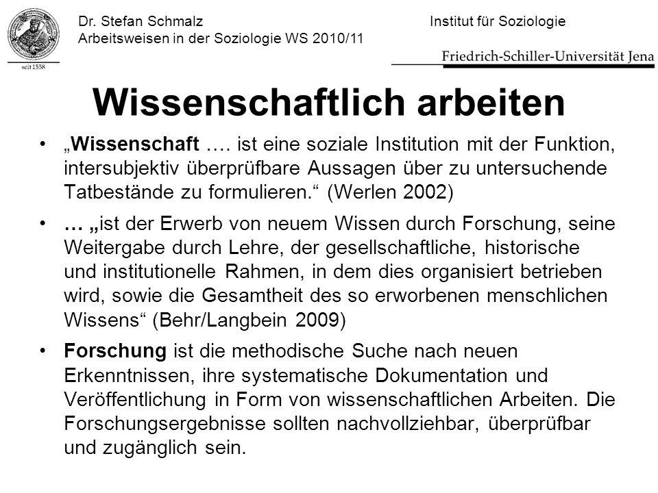 """Dr. Stefan Schmalz Institut für Soziologie Arbeitsweisen in der Soziologie WS 2010/11 Wissenschaftlich arbeiten """"Wissenschaft …. ist eine soziale Inst"""