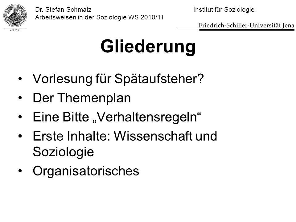 Dr. Stefan Schmalz Institut für Soziologie Arbeitsweisen in der Soziologie WS 2010/11 Gliederung Vorlesung für Spätaufsteher? Der Themenplan Eine Bitt