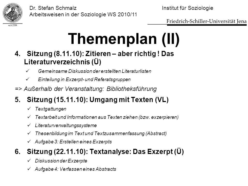 Dr. Stefan Schmalz Institut für Soziologie Arbeitsweisen in der Soziologie WS 2010/11 Themenplan (II) 4.Sitzung (8.11.10): Zitieren – aber richtig ! D