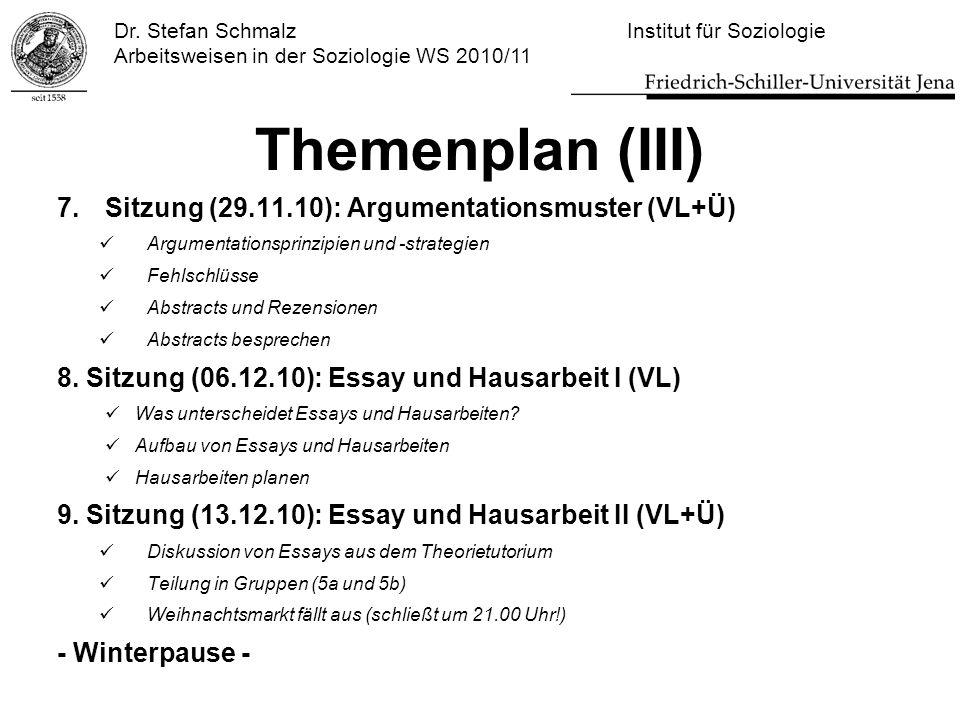 Dr. Stefan Schmalz Institut für Soziologie Arbeitsweisen in der Soziologie WS 2010/11 Themenplan (III) 7.Sitzung (29.11.10): Argumentationsmuster (VL+