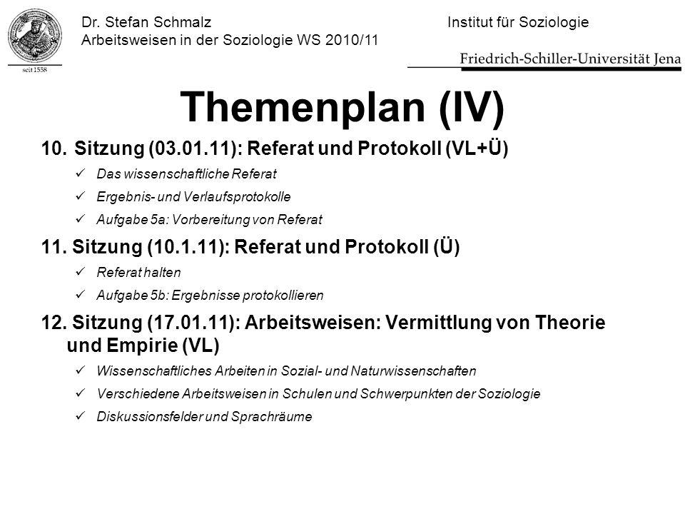 Dr. Stefan Schmalz Institut für Soziologie Arbeitsweisen in der Soziologie WS 2010/11 Themenplan (IV) 10.Sitzung (03.01.11): Referat und Protokoll (VL