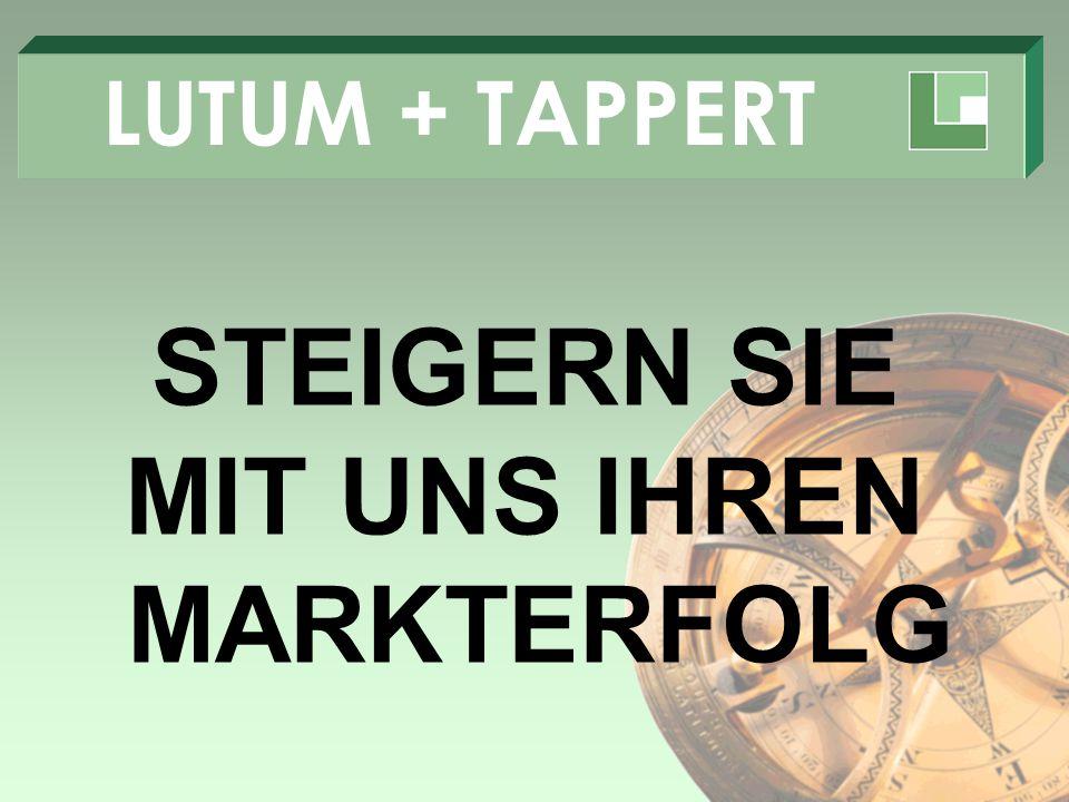 LUTUM + TAPPERT STEIGERN SIE MIT UNS IHREN MARKTERFOLG