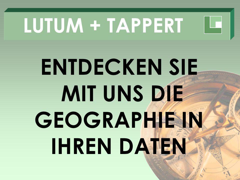 LUTUM + TAPPERT ENTDECKEN SIE MIT UNS DIE GEOGRAPHIE IN IHREN DATEN