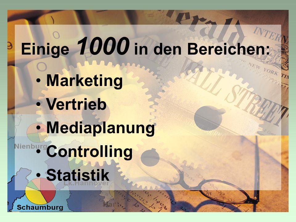 Einige 1000 in den Bereichen: Marketing Vertrieb Mediaplanung Controlling Statistik