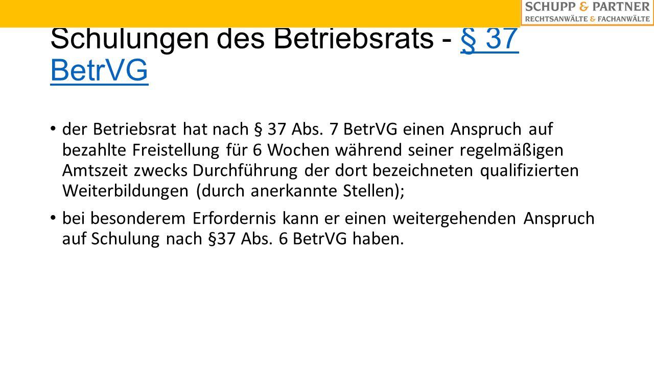 Schulungen des Betriebsrats - § 37 BetrVG§ 37 BetrVG der Betriebsrat hat nach § 37 Abs. 7 BetrVG einen Anspruch auf bezahlte Freistellung für 6 Wochen