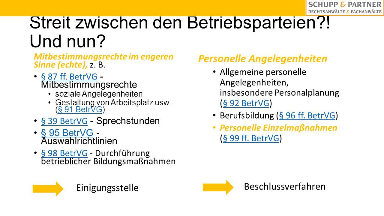 Streit zwischen den Betriebsparteien?! Und nun? Mitbestimmungsrechte im engeren Sinne (echte), z. B. § 87 ff. BetrVG - Mitbestimmungsrechte § 87 ff. B