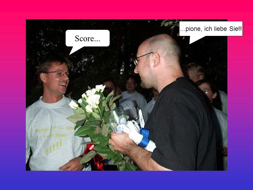 Score......pione, ich liebe Sie!!