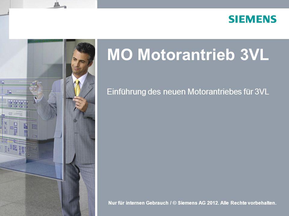 Nur für internen Gebrauch / © Siemens AG 2012. Alle Rechte vorbehalten. MO Motorantrieb 3VL Einführung des neuen Motorantriebes für 3VL