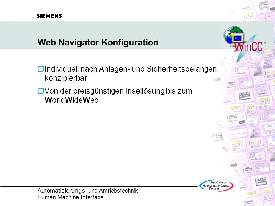 Automatisierungs - und Antriebstechnik Human Machine Interface Web Navigator Konfiguration  Individuell nach Anlagen- und Sicherheitsbelangen konzipierbar  Von der preisgünstigen Insellösung bis zum WorldWideWeb