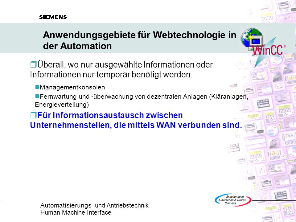 Automatisierungs - und Antriebstechnik Human Machine Interface Anwendungsgebiete für Webtechnologie in der Automation  Überall, wo nur ausgewählte Informationen oder Informationen nur temporär benötigt werden.