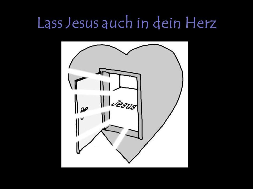 Lass Jesus auch in dein Herz