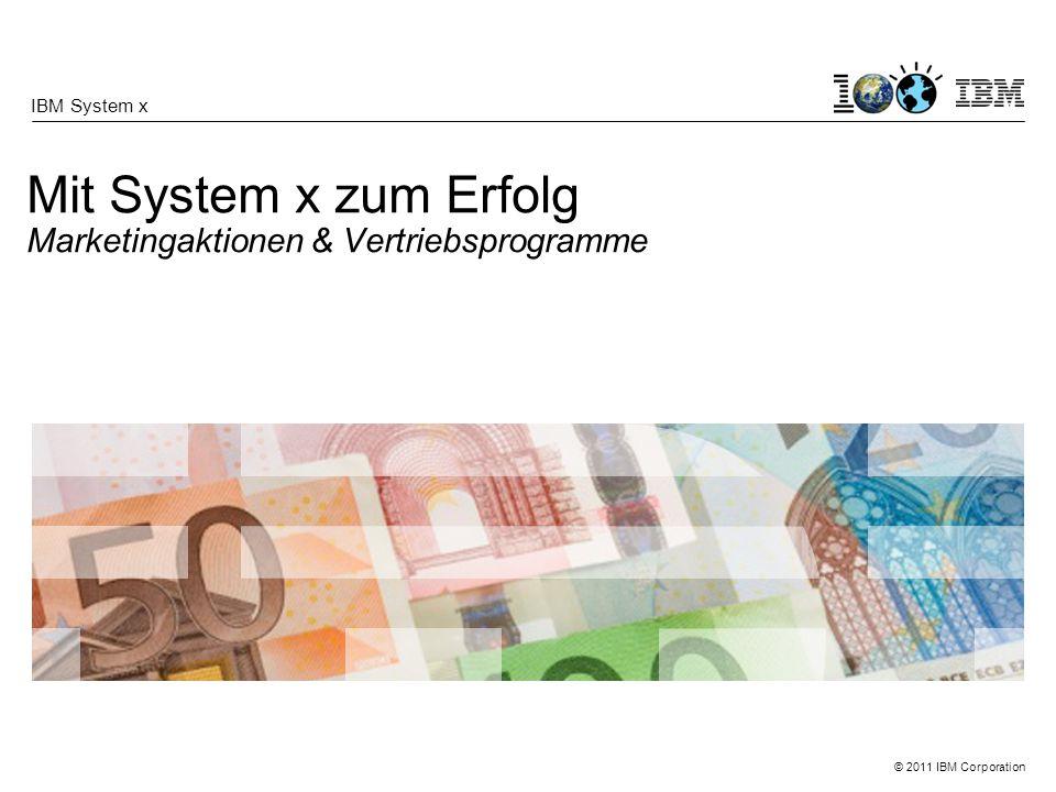 © 2011 IBM Corporation Mit System x zum Erfolg Marketingaktionen & Vertriebsprogramme IBM System x