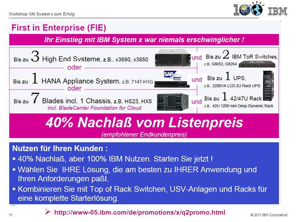 © 2011 IBM Corporation Workshop: Mit System x zum Erfolg 11  http://www-05.ibm.com/de/promotions/x/q2promo.html