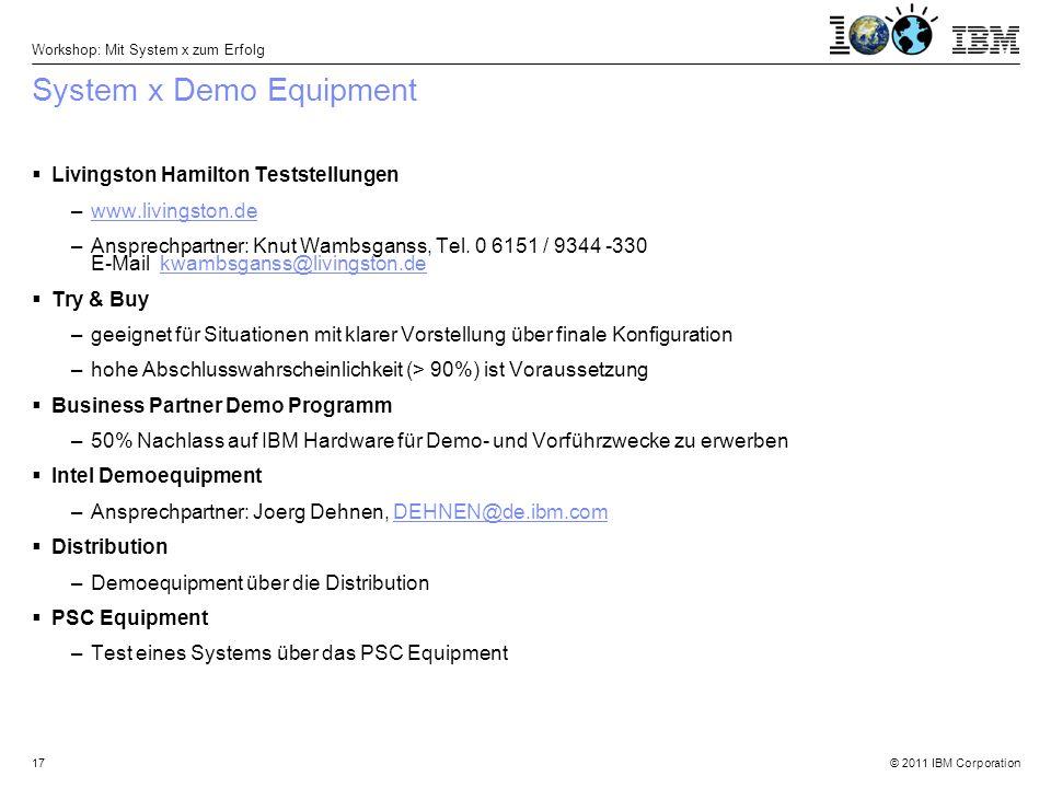 © 2011 IBM Corporation Workshop: Mit System x zum Erfolg 17  Livingston Hamilton Teststellungen –www.livingston.dewww.livingston.de –Ansprechpartner: Knut Wambsganss, Tel.
