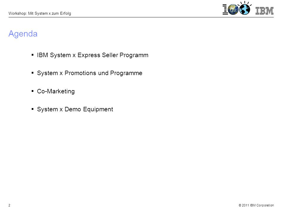 © 2011 IBM Corporation Workshop: Mit System x zum Erfolg 2 Agenda  IBM System x Express Seller Programm  System x Promotions und Programme  Co-Marketing  System x Demo Equipment