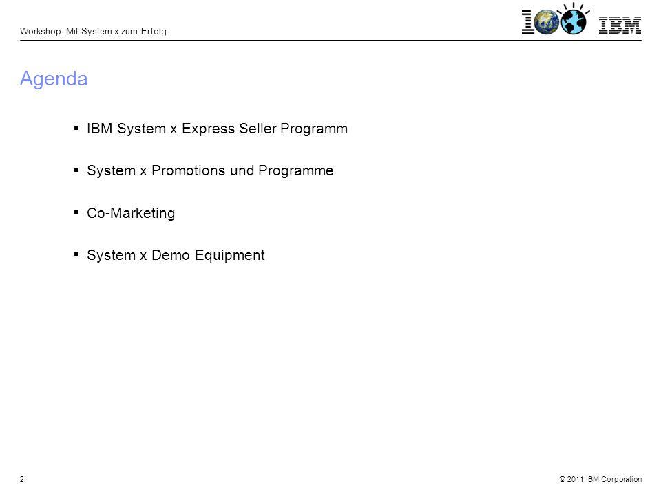 © 2011 IBM Corporation Workshop: Mit System x zum Erfolg 23 Solution Accelerator Programm (1/2) –5% Nachlass auf eligible IBM Hardware Produkte und 15% Nachlass auf eligible IBM Software Lizenzen, wenn diese zusammen an einen berechtigten Endkunden verkauft werden.