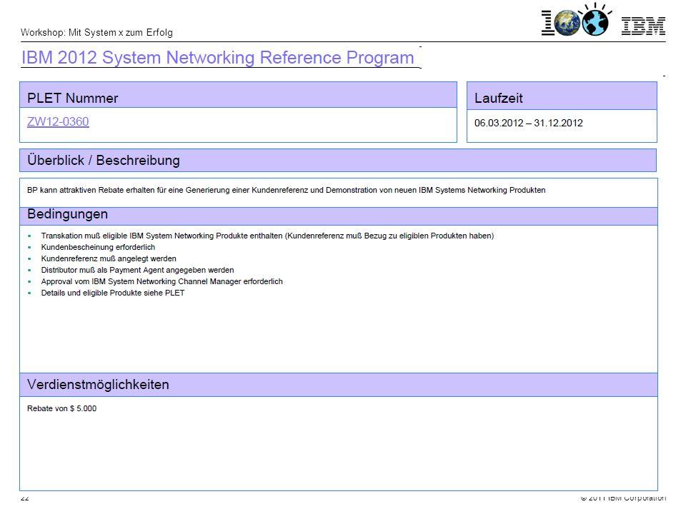 © 2011 IBM Corporation Workshop: Mit System x zum Erfolg 22