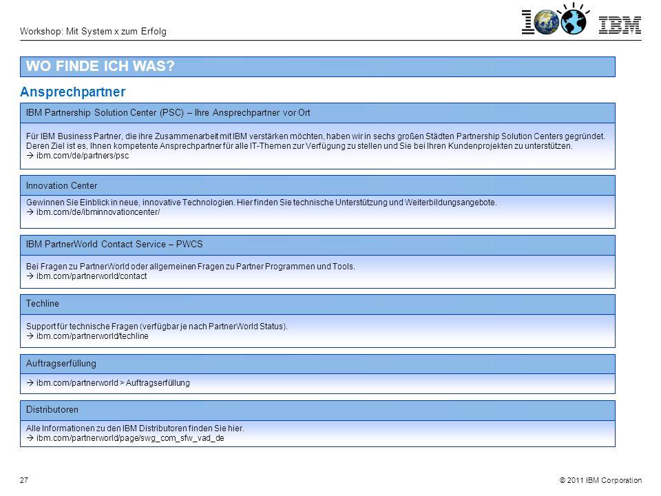© 2011 IBM Corporation Workshop: Mit System x zum Erfolg 27 WO FINDE ICH WAS.