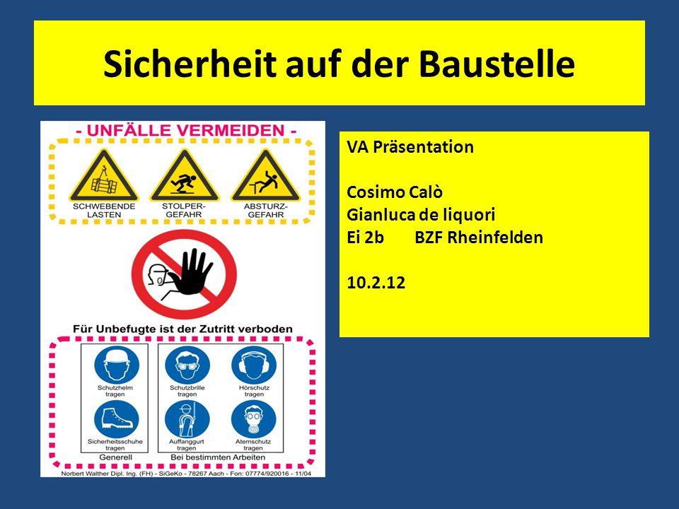Sicherheit auf der Baustelle VA Präsentation Cosimo Calò Gianluca de liquori Ei 2bBZF Rheinfelden 10.2.12